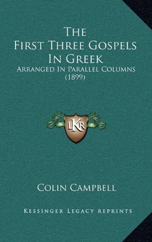 The First Three Gospels In Greek: Arranged In Parallel Columns (1899)
