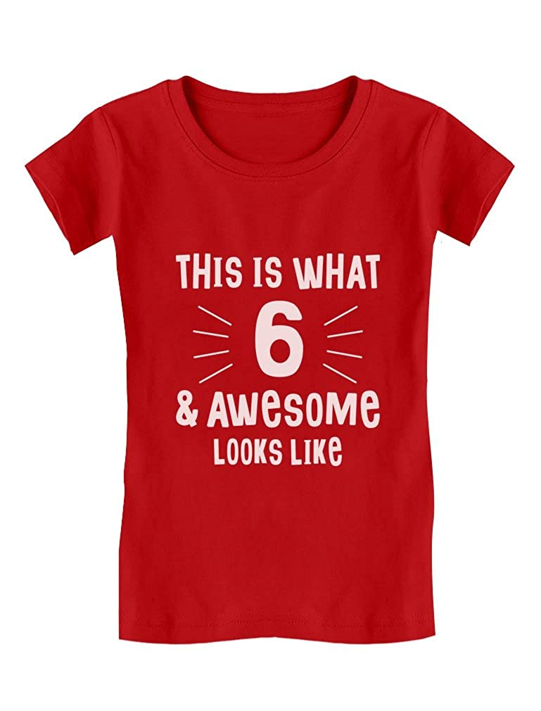 6 & Awesome Looks Like Six Year Old Birthday Gift Girls' Fitted Kids T-Shirt GZrrtMlgwm