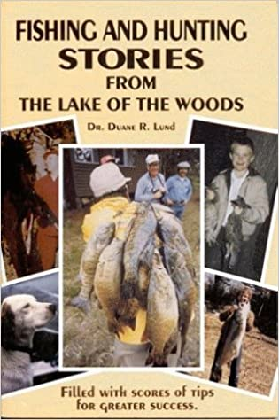 Fishing and Hunting Stories from the Lake of the Woods by Duane R. Lund (1998-09-01)