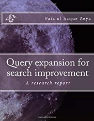 Query expansion for search improvement: Volume 1 by Faiz ul haque Zeya (2012-01-06)