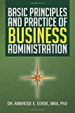 Basic Principles and Practice of Business Administration, Ambrose E. Edebe Mba, 1483602370