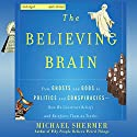 The Believing Brain: From Ghosts and Gods to Politics and Conspiracies - How We Construct Beliefs and Reinforce Them as Truths Audiobook by Michael Shermer Narrated by Michael Shermer