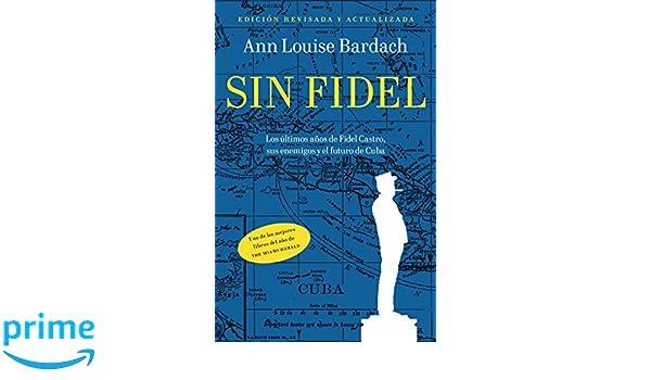 Sin Fidel: Los ultimos anos de Fidel Castro, sus enemigos y el futuro de Cuba (Spanish Edition): Ann Louise Bardach: 9780307947758: Amazon.com: Books