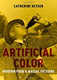"Catherine Keyser, ""Artificial Color: Modern Food and Racial Fictions"" (Oxford UP, 2019)"
