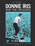The Story of Donnie Iris and The Cruisers