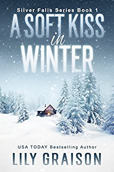 A Soft Kiss In Winter (Silver Falls Book 1) by [Graison, Lily]
