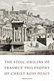 The Stoic Origins of Erasmus' Philosophy of Christ (Erasmus Studies)