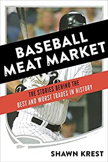 Book Cover: Baseball Meat Market: The Stories Behind the Best and Worst Trades in History