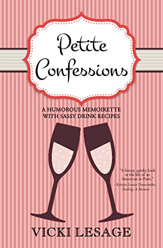 Petite Confessions: A Humorous Memoirette with Sassy Drink Recipes (American in Paris Book 4)
