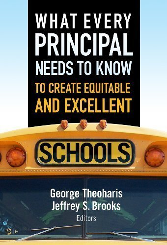 What Every Principal Needs to Know to Create Equitable and Excellent Schools 1st (first) Edition by George Theoharis, Jeffrey S. Brooks published by Teachers College Press (2012)