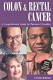 Colon and Rectal Cancer : A Comprehensive Guide for Patients and Families, Johnston, Lorraine, 1565926331