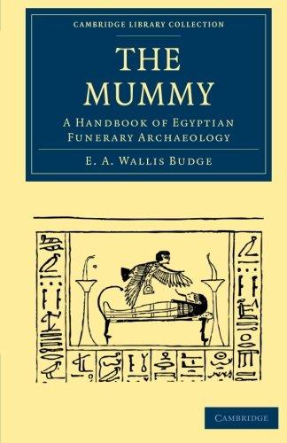 - The Mummy: A Handbook of Egyptian Funerary Archaeology (Cambridge Library Collection - Egyptology)