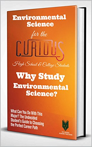 Environmental Science for the Curious High School & College Students : Why Study Environmental Science? (The Undecided Student's Guide to Choosing the Perfect Major and Career)