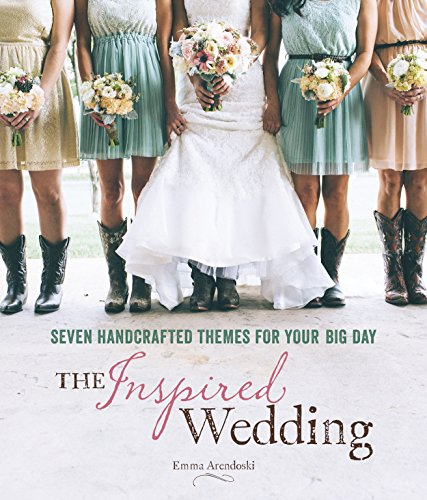 The Inspired Wedding: Seven Handcrafted Themes for Your Big Day por Emma Arendoski