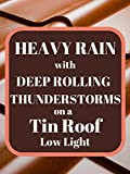 Heavy Rain with Deep Rolling Thunderstorms on a Tin Roof low light