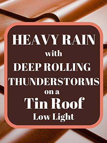 Heavy Tin (Heavy Rain with Deep Rolling Thunderstorms on a Tin Roof low light)