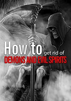 How to get rid of demons and evil spirits kindle edition for How to get rid of spirits