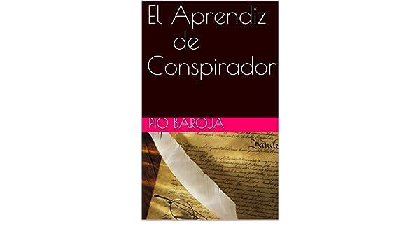 Amazon.com: El Aprendiz de Conspirador (Spanish Edition) eBook: Pio Baroja: Kindle Store