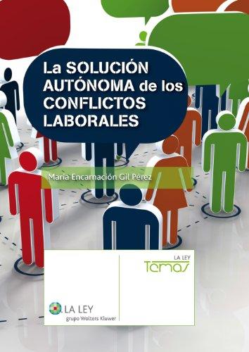 La solución autónoma de los conflictos laborales (Temas La Ley) (Spanish Edition)