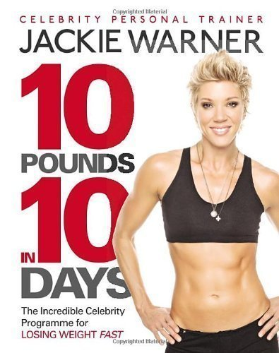 10 pounds in 10 days: The incredible celebrity programme for losing weight fast by Warner, Jackie (2012)