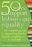 img - for 50 Ways to Support Lesbian and Gay Equality: The Complete Guide to Supporting Family, Friends, Neighborsor Yourself... book / textbook / text book