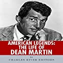 American Legends: The Life of Dean Martin Audiobook by  Charles River Editors Narrated by Allison McKay