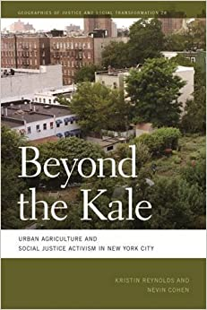 Book Beyond the Kale: Urban Agriculture and Social Justice Activism in New York City (Geographies of Justice and Social Transformation Ser.) by Kristin Reynolds (2016-08-15)