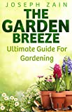 Gardening : Your Guide For Gardening, Indoor Gardening ,Outdoor Gardening