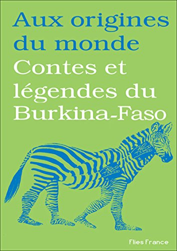 - Contes et légendes du Burkina-Faso (Aux origines du monde t. 19) (French Edition)