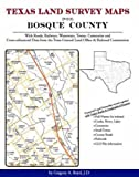 Texas Land Survey Maps for Bosque County : With Roads, Railways, Waterways, Towns, Cemeteries and Including Cross-referenced Data from the General Land Office and Texas Railroad Commission, Boyd, Gregory A., 1420351133
