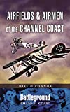 Airfields and Airmen of the Channel Coast, Michael O'Connor, 1844152588