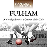 When Football Was Football: Fulham: A Nostalgic Look at a Century of the Club