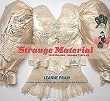 Strange Material: Storytelling through Textiles by Leanne Prain (2014-10-07)