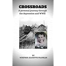 CROSSROADS: A personal journey through the depression years and WWII