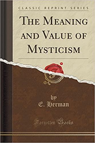 The Meaning and Value of Mysticism (Classic Reprint)