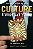 img - for Culture Trumps Everything: The Unexpected Truth about the Ways Environment Changes Biology, Psychology, and Behavior book / textbook / text book