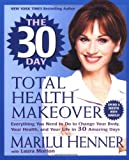 The 30 Day Total Health Makeover, Marilu Henner and Laura Morton, 006103133X