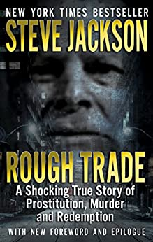 Rough Trade: A Shocking True Story of Prostitution, Murder and Redemption by [Jackson, Steve]