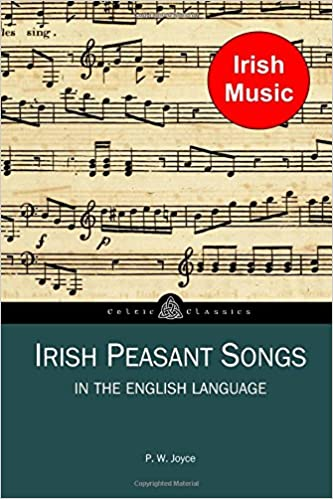 Irish Peasant Songs in the English Language: Volume 3 (Celtic Classics)