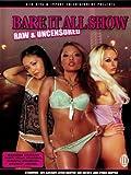 Bare It All Show (Uncensored)