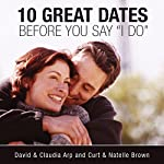 10 Great Dates Before You Say 'I Do'  | Curt Brown,Natelle Brown,Claudia Arp,David Arp
