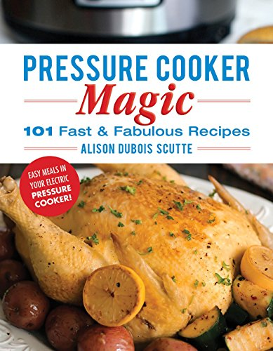 Pressure Cooker Magic: 101 Fast & Fabulous Recipes cover