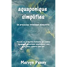 aquaponique simplifies: Un facile à comprendre Primer sur la science de la culture aquaponique. Avec Illustrations facilement suivies. (French Edition)
