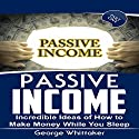 Passive Income: Incredible Ideas of How to Make Money While You Sleep, Part One Audiobook by George Whittaker Narrated by Andy Waits