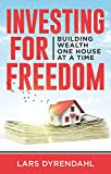 Investing for freedom - Building wealth one house at a time: A complete guide to profitable property investing and how to become a