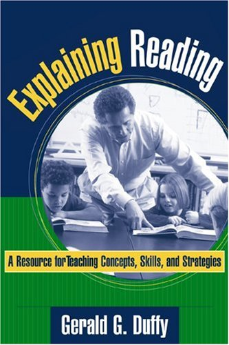 Explaining Reading: A Resource for Teaching Concepts, Skills, and Strategies