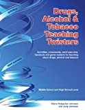 Drugs, Alcohol and Tobacco Teaching Twisters : Activities, crosswords, word searches, handouts and game masters for teaching about drugs, alcohol and Tobacco, Hubacher Johnson, Claire and Johnson, Judy, 0977678253