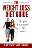 img - for Weight Loss: The Weight Loss Diet Guide: Simple Strategies That Work (Motivation, Weight, Fitness, Training, Habits, Exercises, Wisdom, Discipline, Health, Nutrition, Body, Life) book / textbook / text book