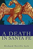 A Death in Santa Fe, Richard Neville Jack, 0595253849