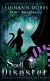 Spell Disaster (Silver Hollow Paranormal Cozy Mystery Series) (Volume 2) by  Leighann Dobbs in stock, buy online here